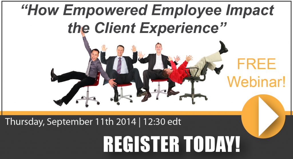 How Empowered Employees Impact the Client Experience Free Webinar!